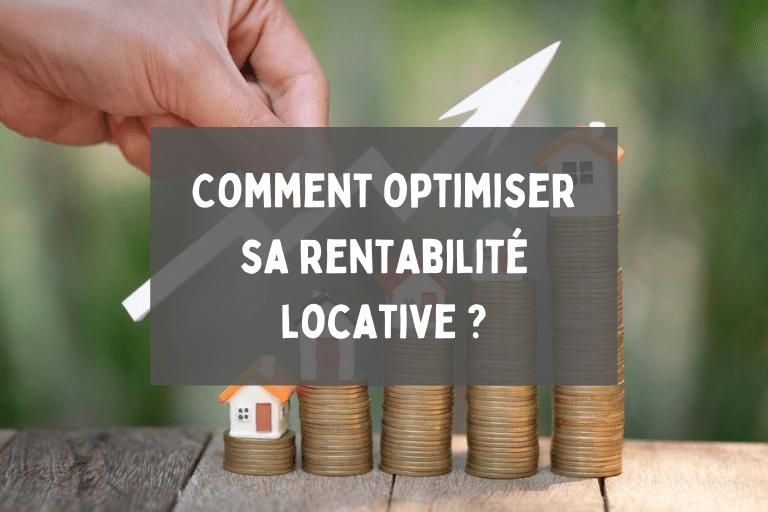 Comment optimiser sa rentabilité locative _