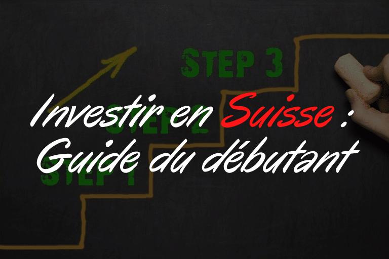 Investir en Suisse : Guide du débutant