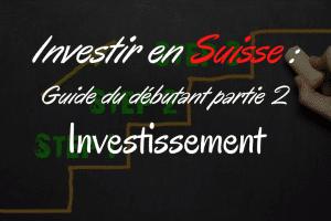 Investir en Suisse. Guide du débutant partie 2 _ Investissement