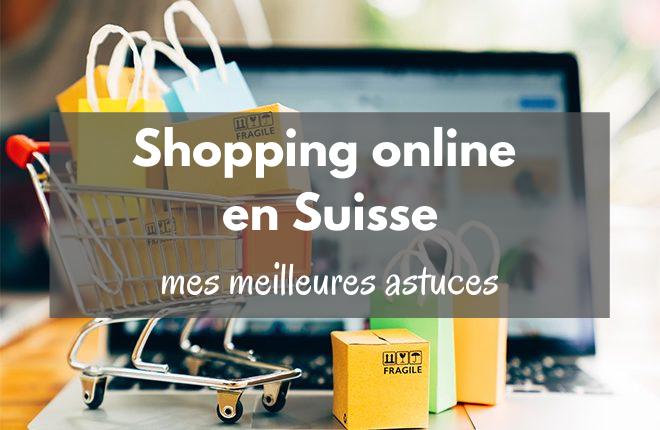 Shopping online en Suisse mes meilleures astuces