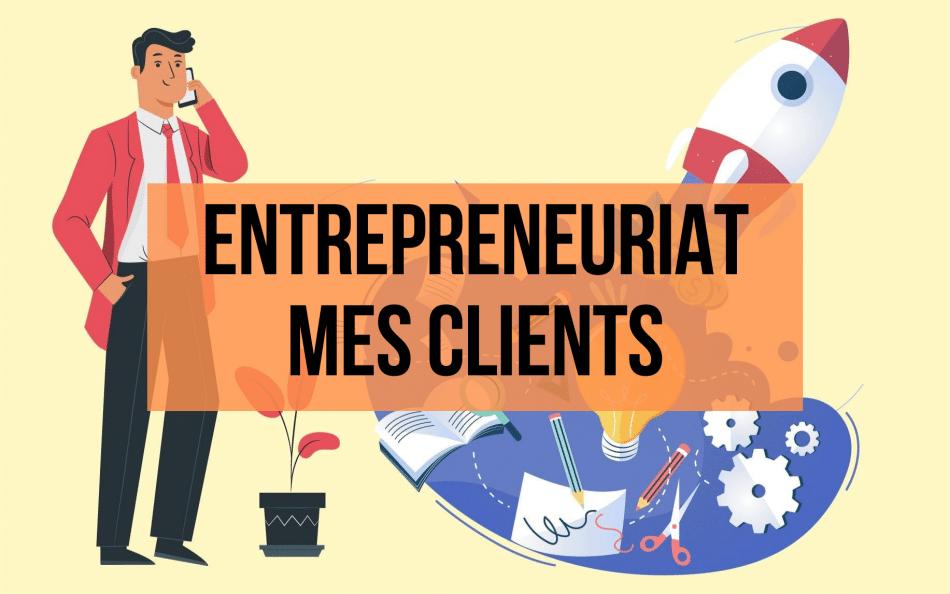 Entrepreneuriat mes clients